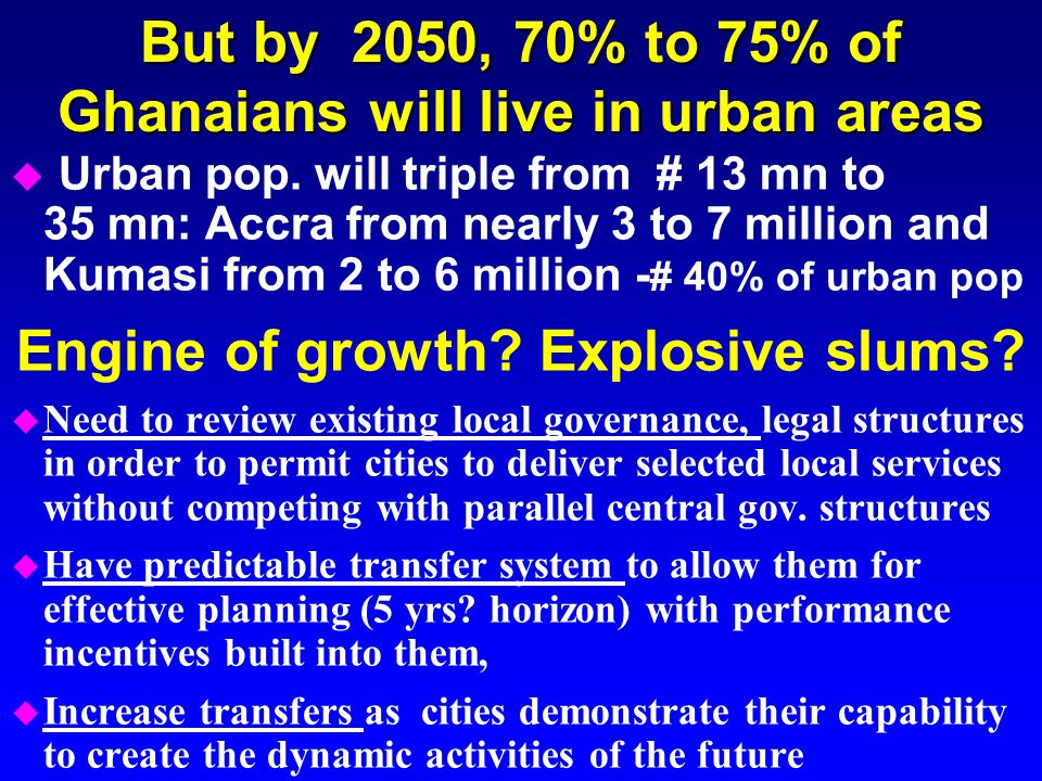 But by 2050, 70% to 75% of Ghanaians will live in urban areas