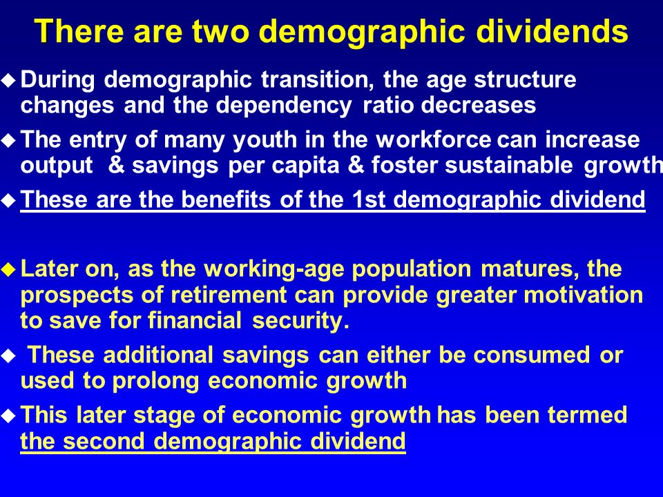 There are two demographic dividends