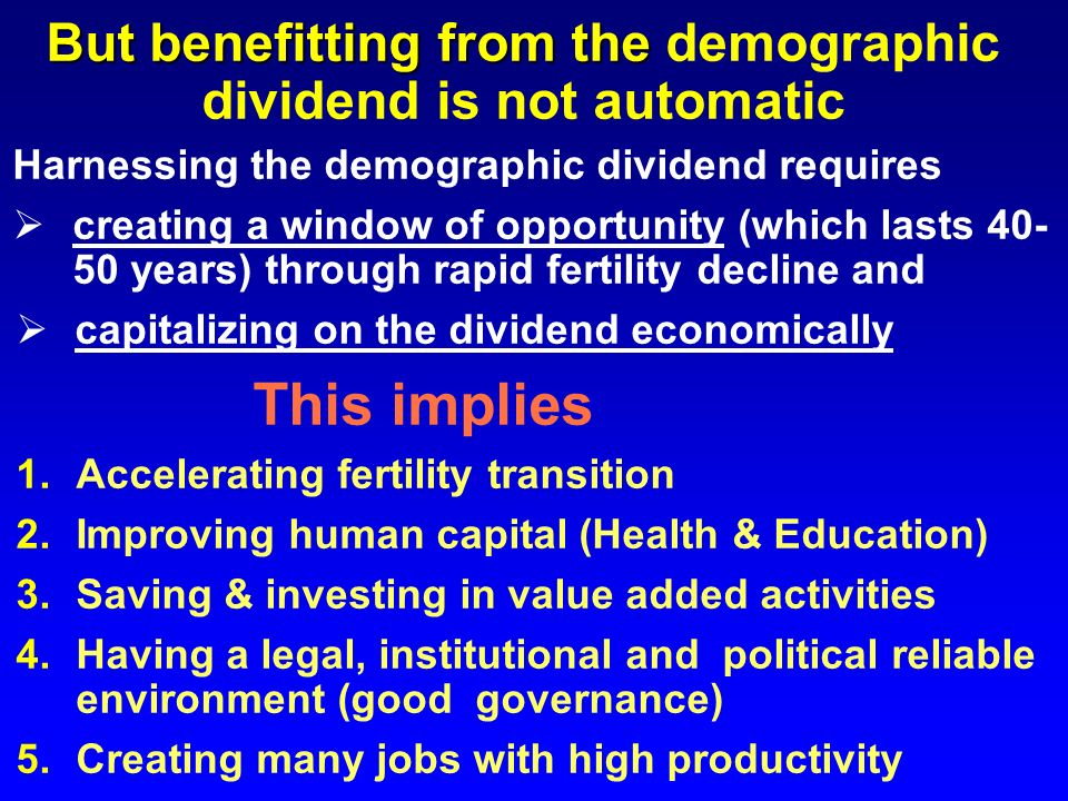 But benefitting from the demographic dividend is not automatic