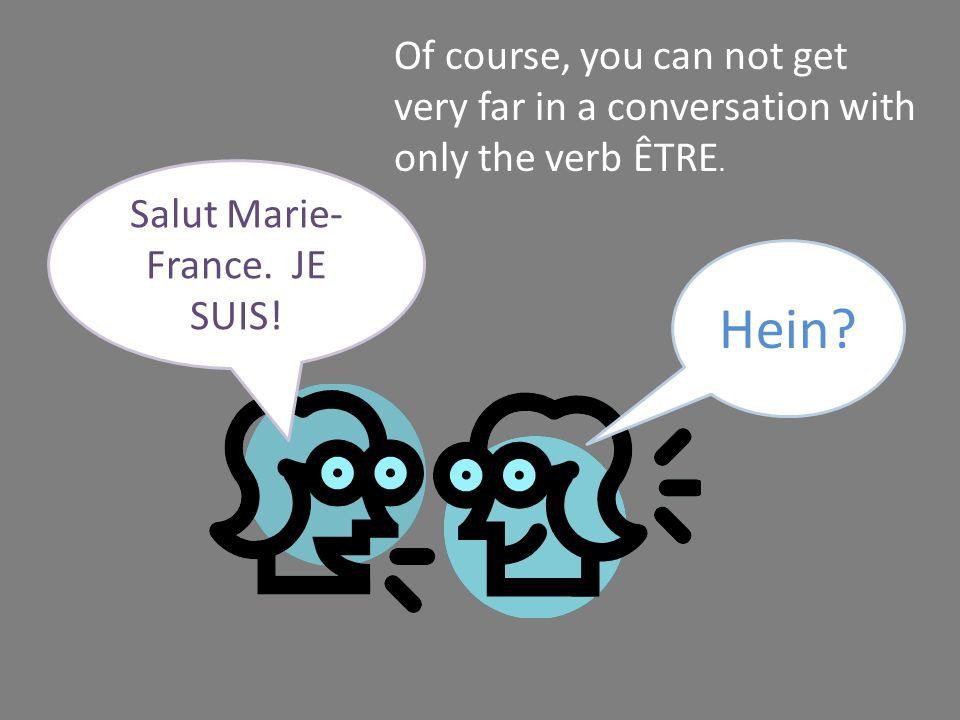 Salut Marie-France. JE SUIS!