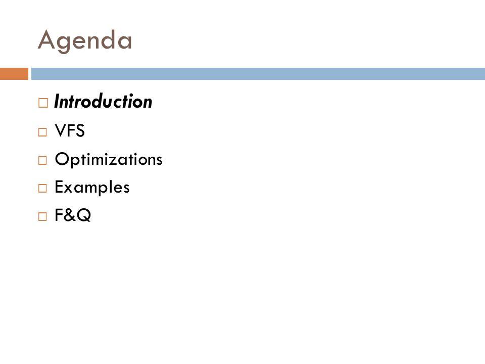 Agenda Introduction VFS Optimizations Examples F&Q