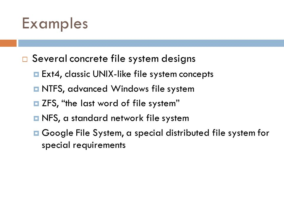 Examples Several concrete file system designs