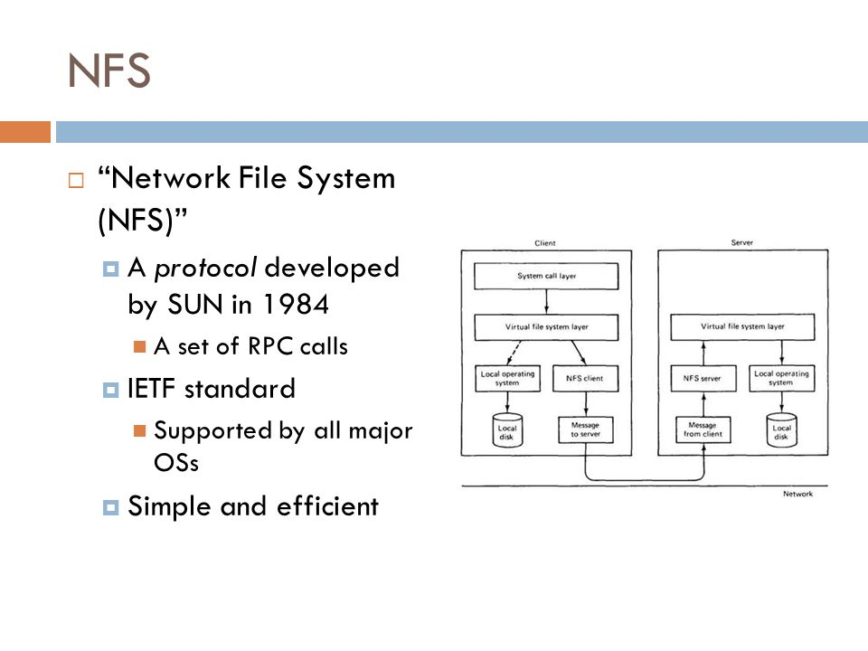 NFS Network File System (NFS) A protocol developed by SUN in 1984