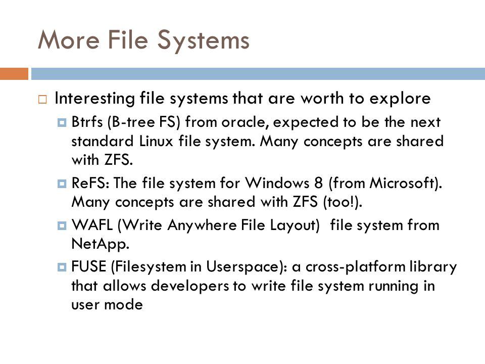 More File Systems Interesting file systems that are worth to explore