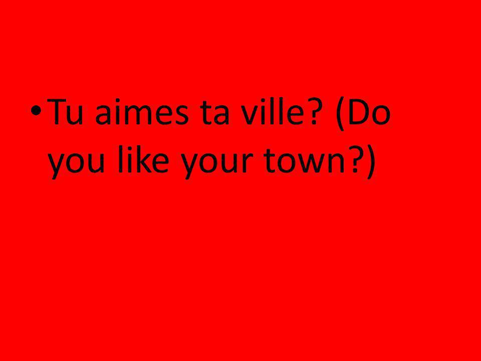 Tu aimes ta ville (Do you like your town )