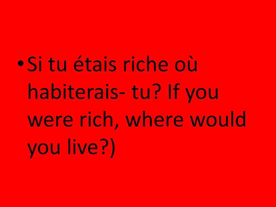Si tu étais riche où habiterais- tu