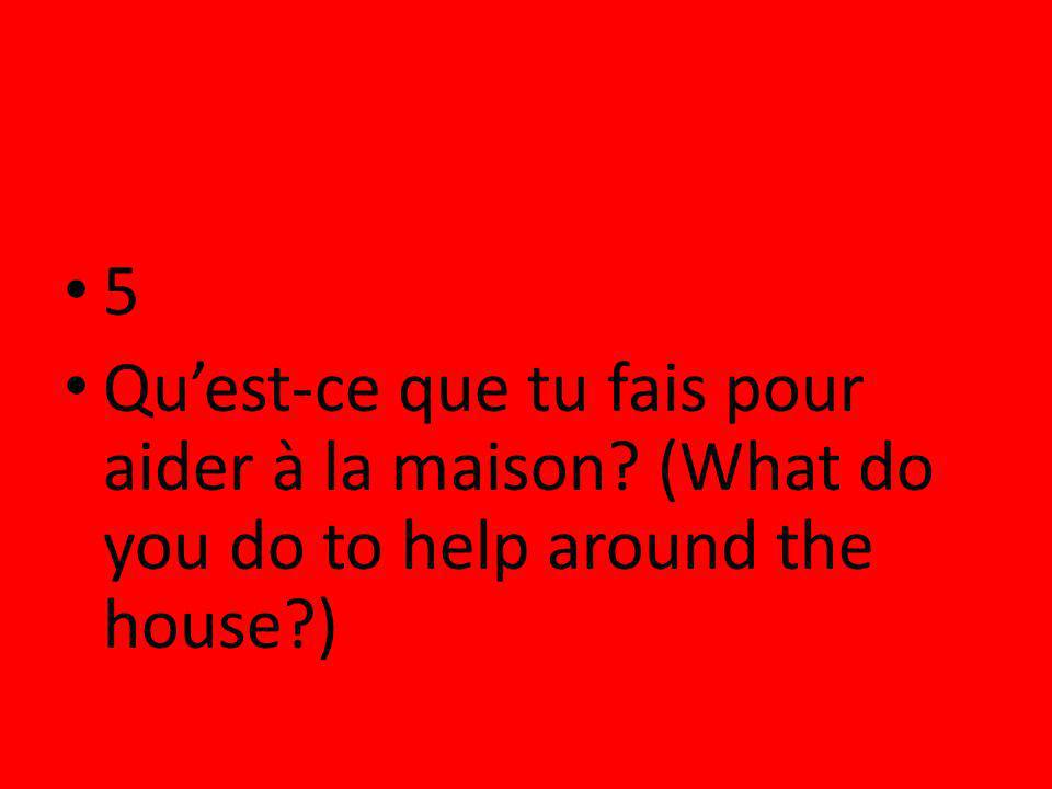 5 Qu'est-ce que tu fais pour aider à la maison (What do you do to help around the house )