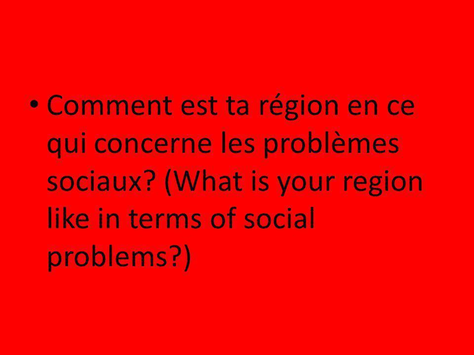 Comment est ta région en ce qui concerne les problèmes sociaux