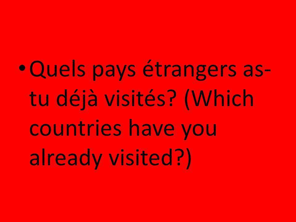 Quels pays étrangers as-tu déjà visités