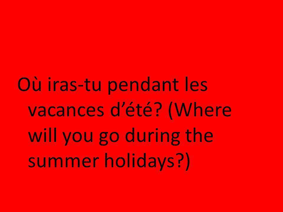 Où iras-tu pendant les vacances d'été