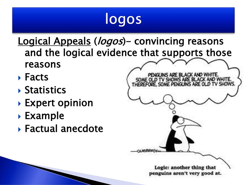 logos Logical Appeals (logos)- convincing reasons and the logical evidence that supports those reasons.