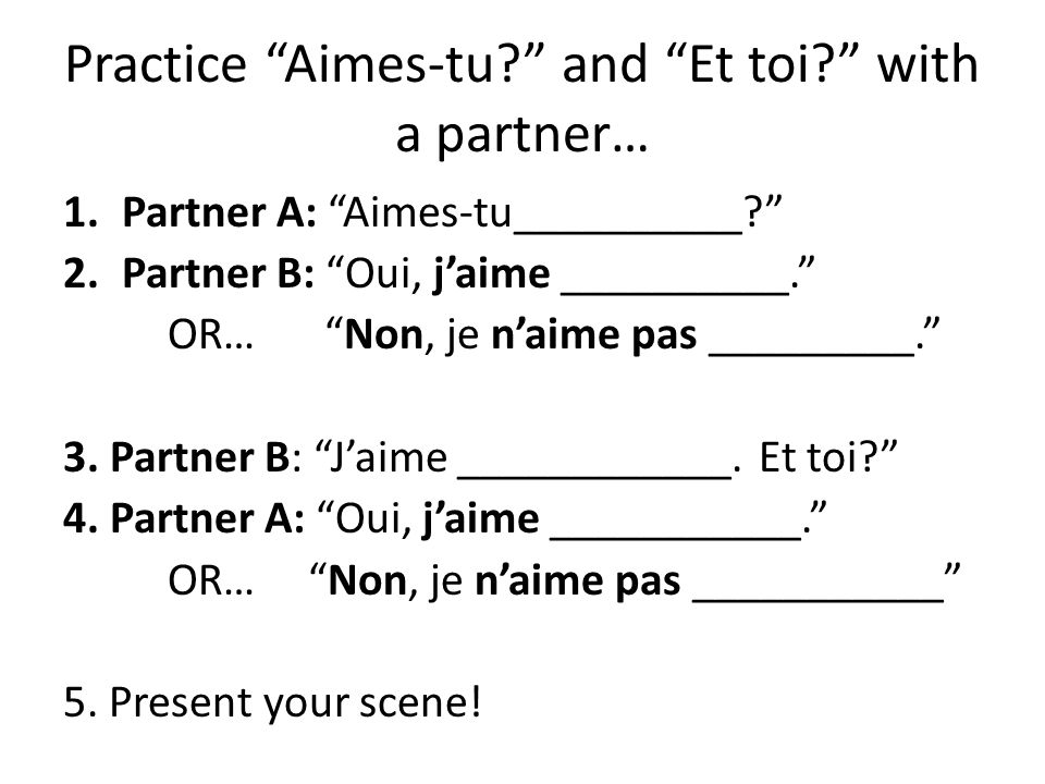 Practice Aimes-tu and Et toi with a partner…