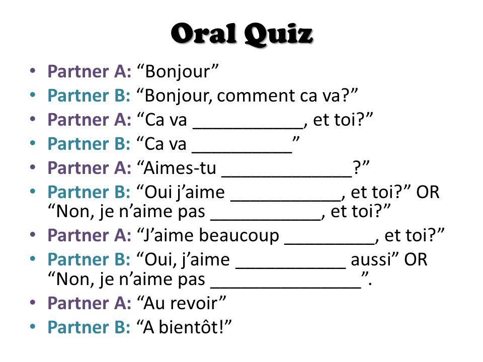 Oral Quiz Partner A: Bonjour Partner B: Bonjour, comment ca va