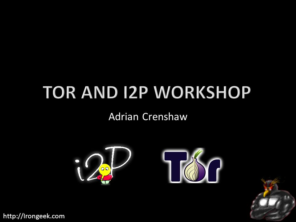 Tor and I2P Workshop Adrian Crenshaw