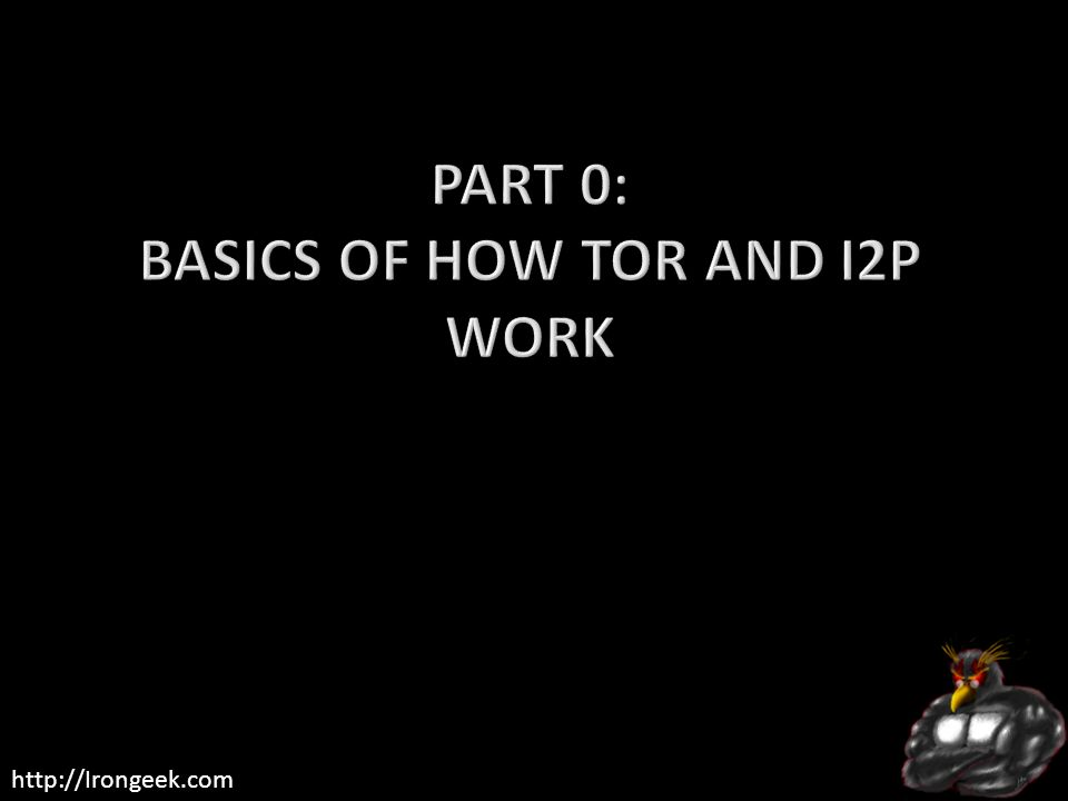 Part 0: Basics of how Tor and I2P work