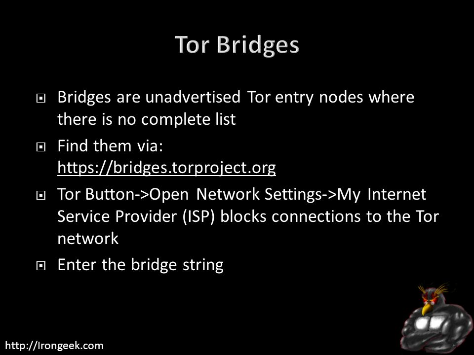 Tor Bridges Bridges are unadvertised Tor entry nodes where there is no complete list. Find them via: https://bridges.torproject.org.