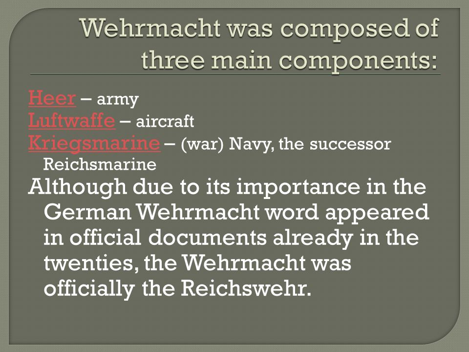 Wehrmacht was composed of three main components: