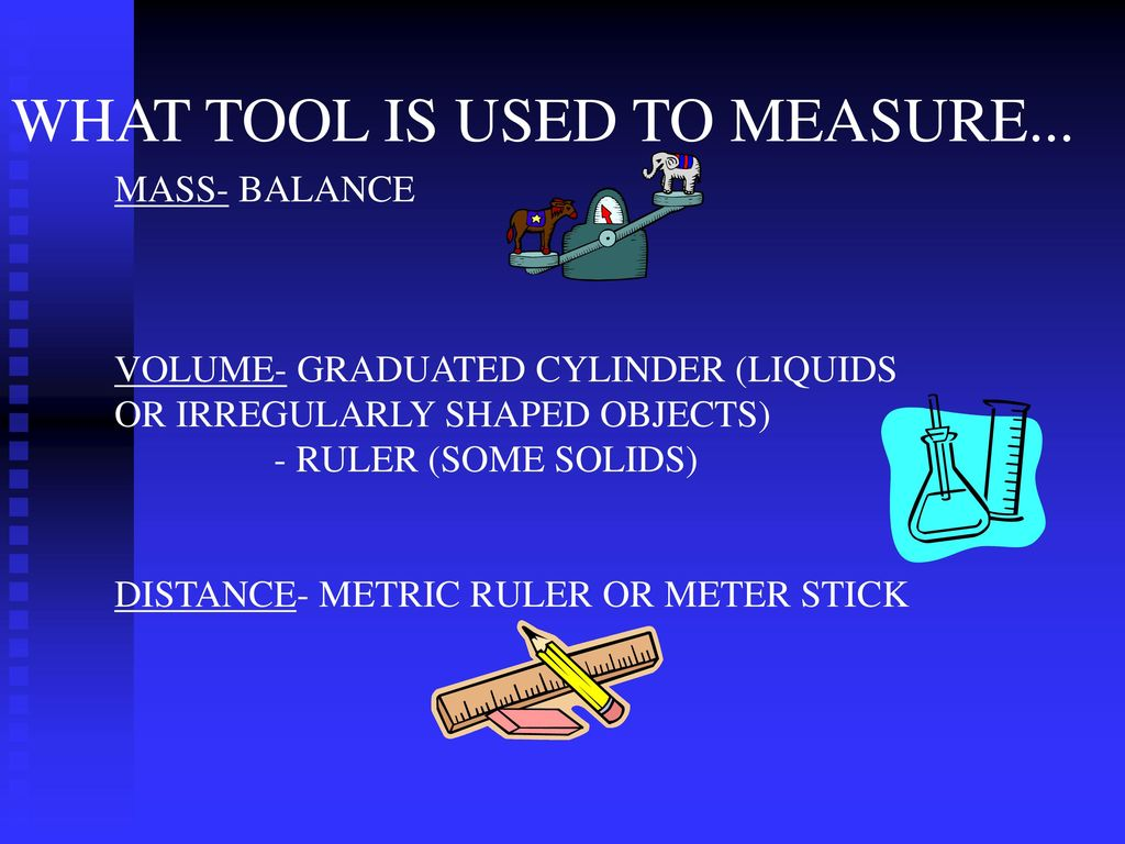 WHAT TOOL IS USED TO MEASURE...