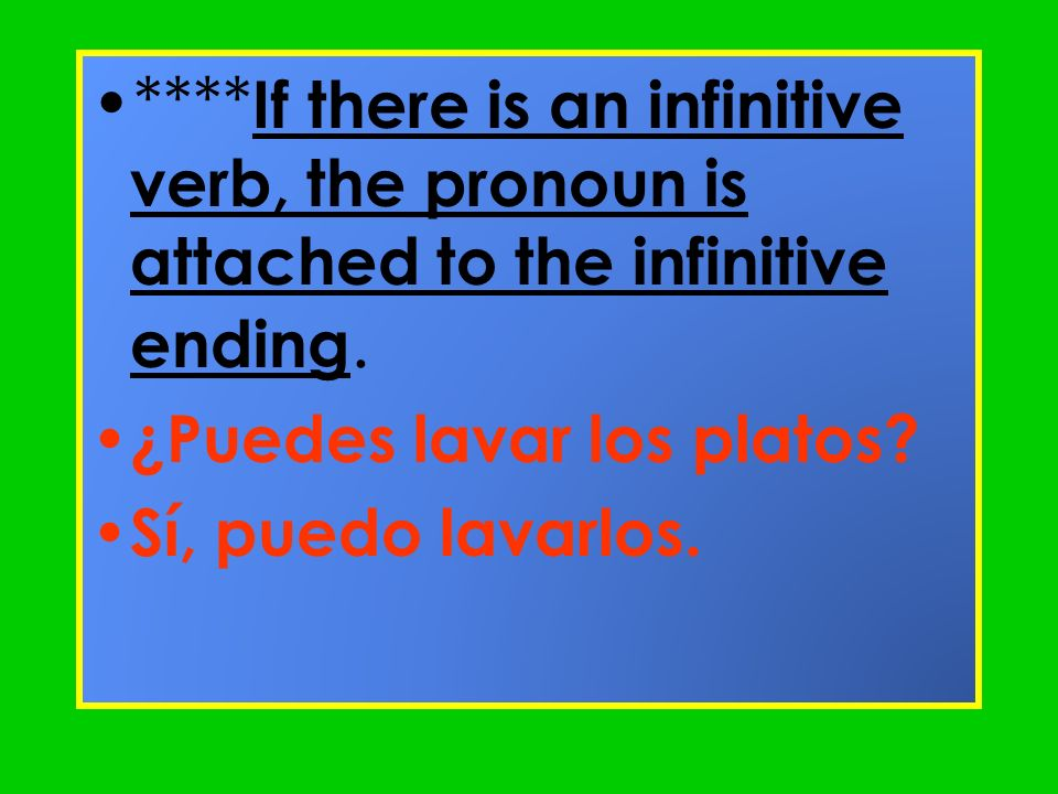 ****If there is an infinitive verb, the pronoun is attached to the infinitive ending.
