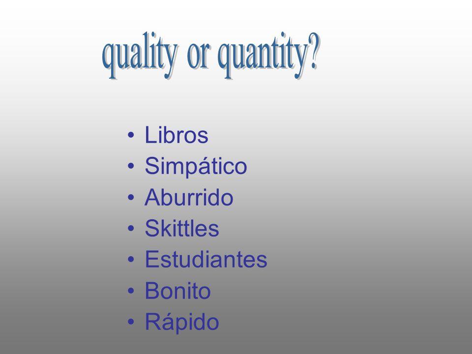 quality or quantity Libros Simpático Aburrido Skittles Estudiantes Bonito Rápido
