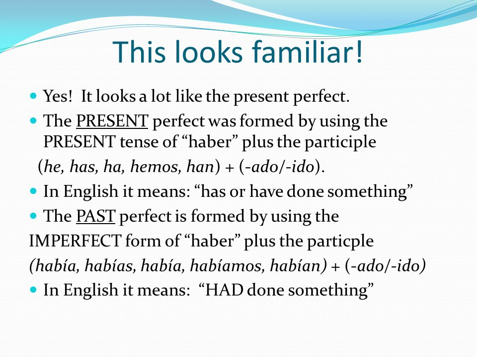 This looks familiar! Yes! It looks a lot like the present perfect.