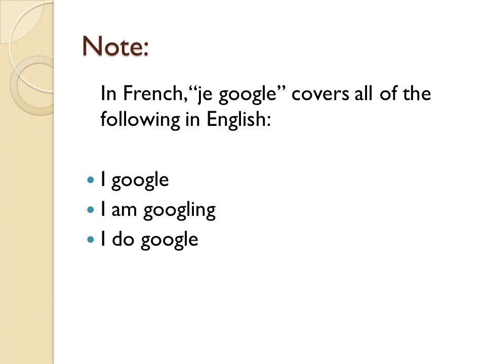 Note: In French, je google covers all of the following in English: