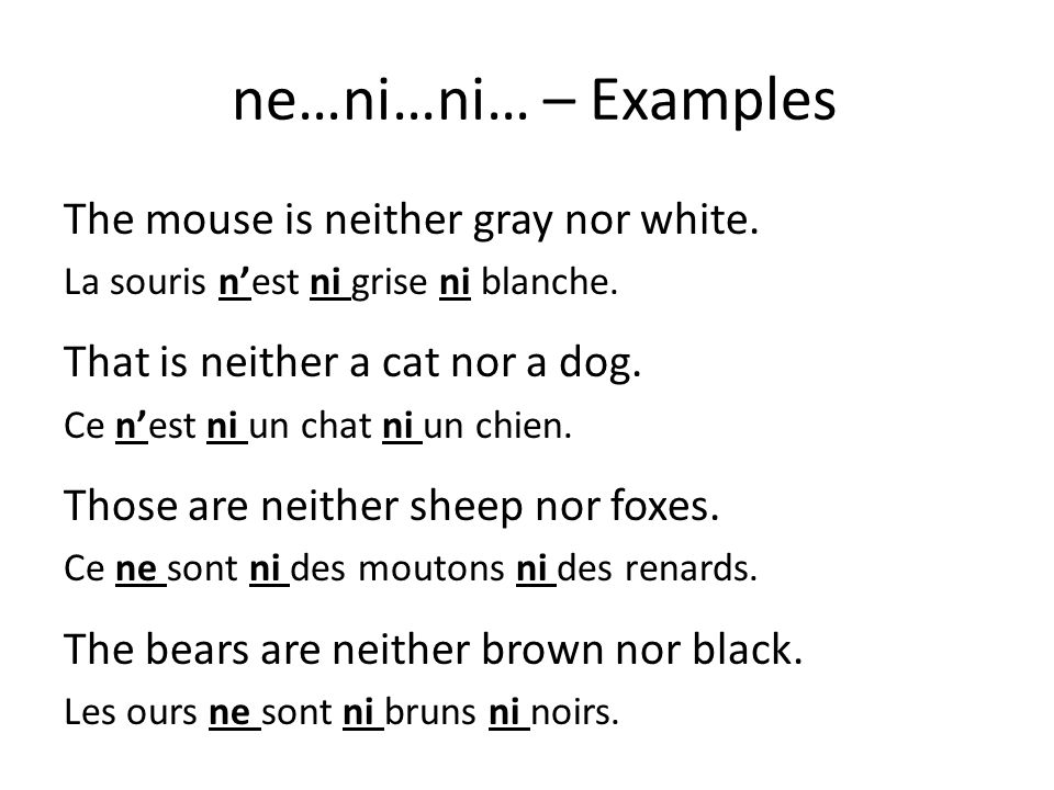 ne…ni…ni… – Examples The mouse is neither gray nor white.