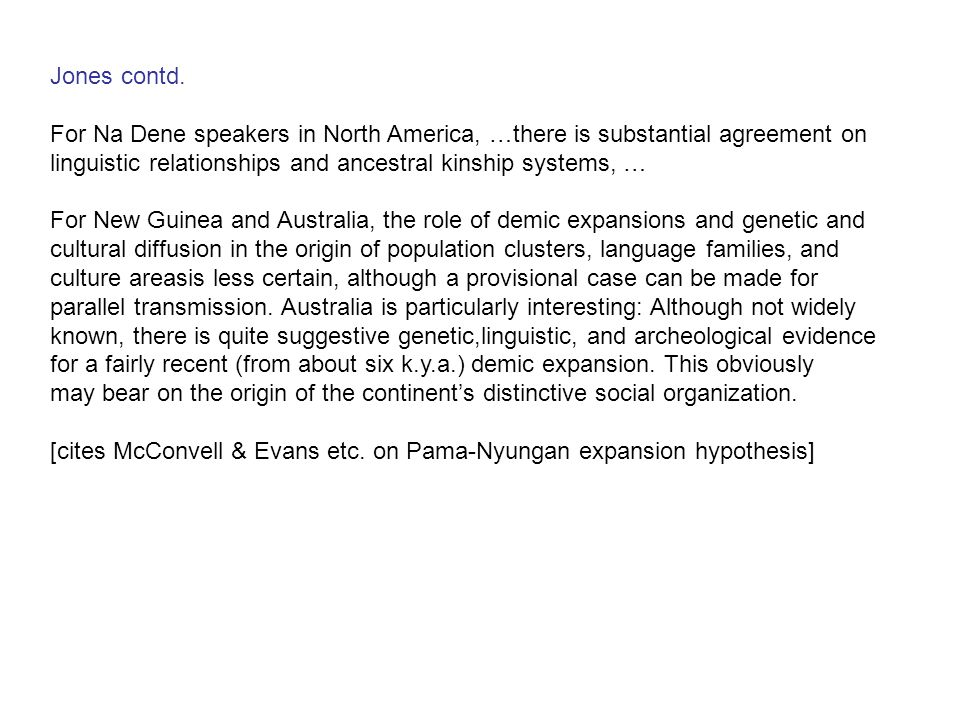 Jones contd. For Na Dene speakers in North America, …there is substantial agreement on linguistic relationships and ancestral kinship systems, …