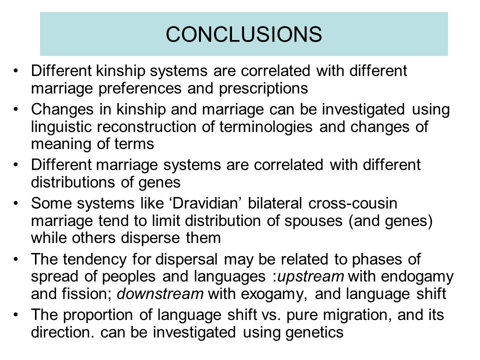 CONCLUSIONS Different kinship systems are correlated with different marriage preferences and prescriptions.