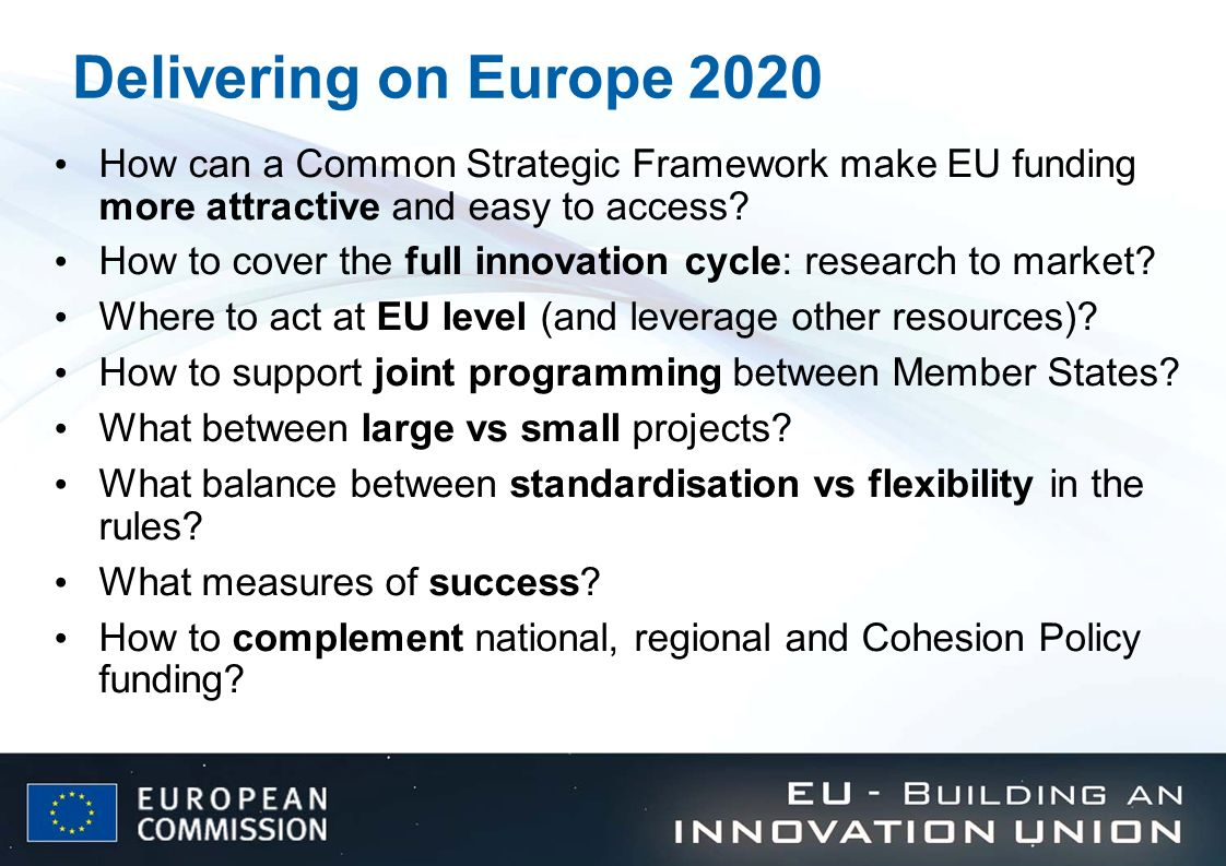 Delivering on Europe 2020 How can a Common Strategic Framework make EU funding more attractive and easy to access