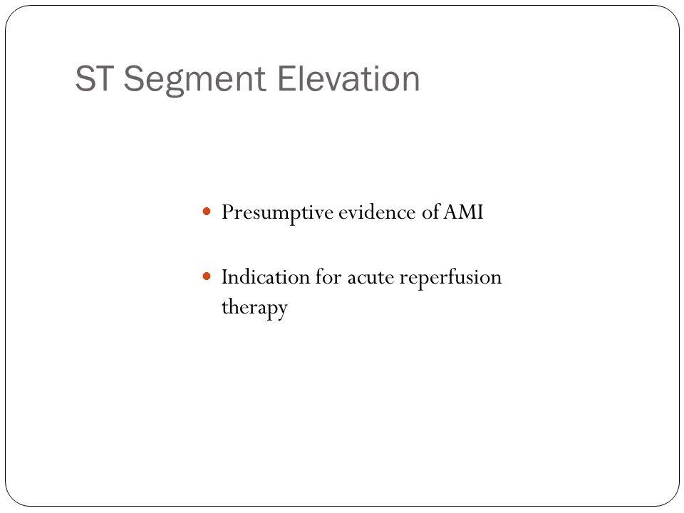 ST Segment Elevation Presumptive evidence of AMI