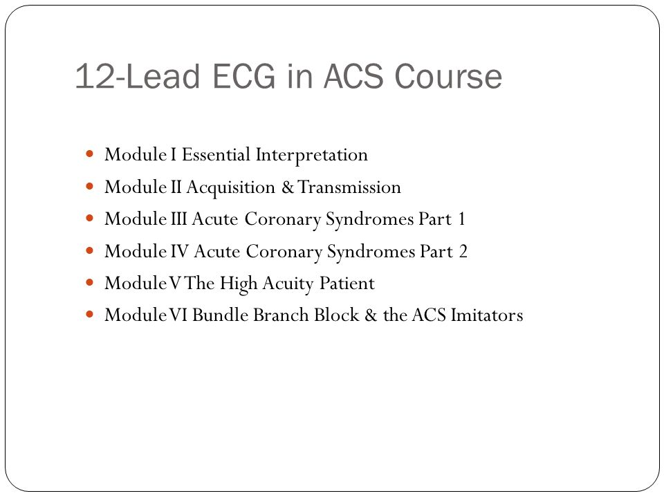 12-Lead ECG in ACS Course Module I Essential Interpretation