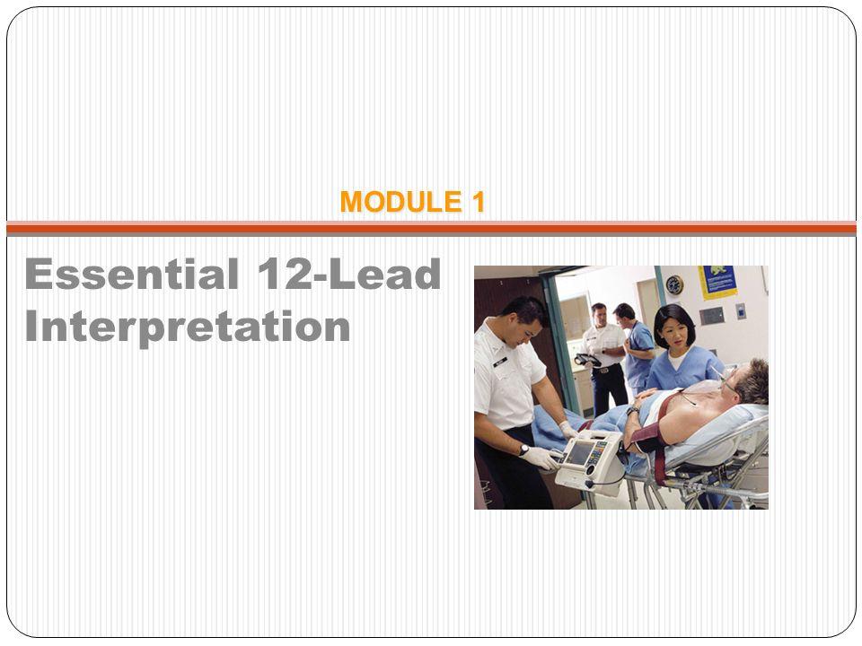 MODULE 1 Essential 12-Lead Interpretation