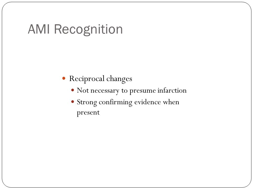 AMI Recognition Reciprocal changes Not necessary to presume infarction