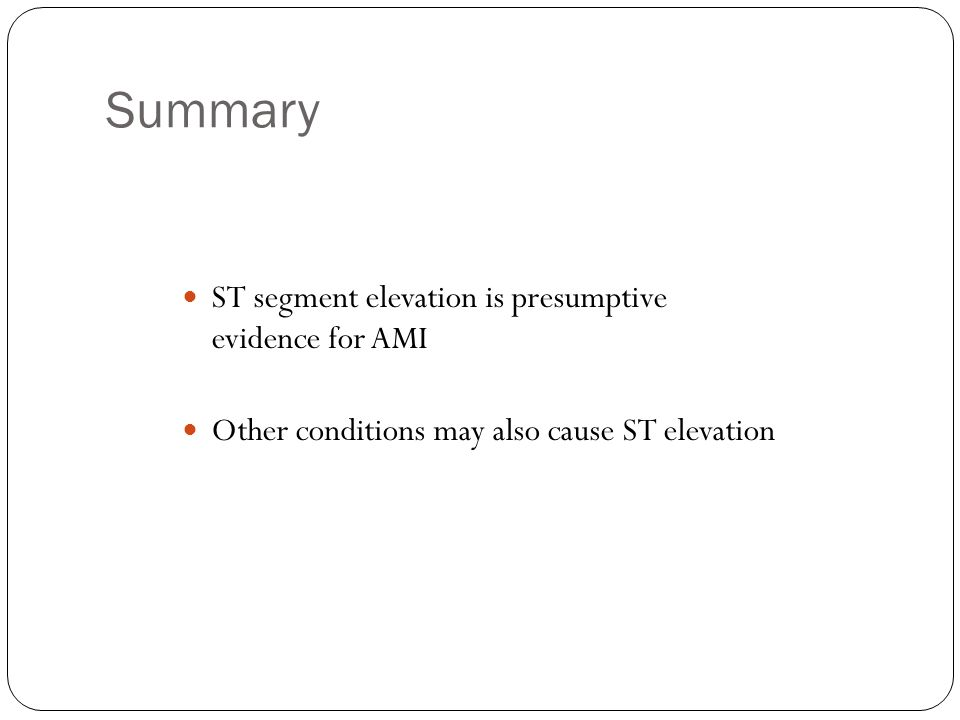 Summary ST segment elevation is presumptive evidence for AMI