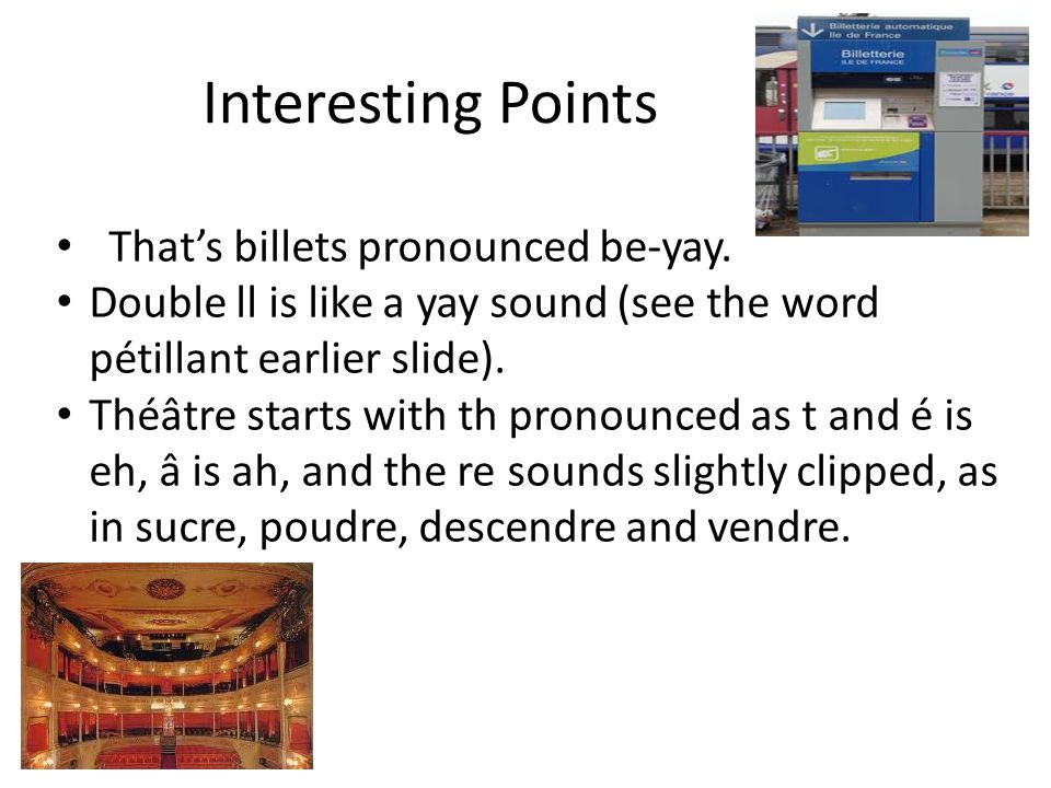 Interesting Points That's billets pronounced be-yay.