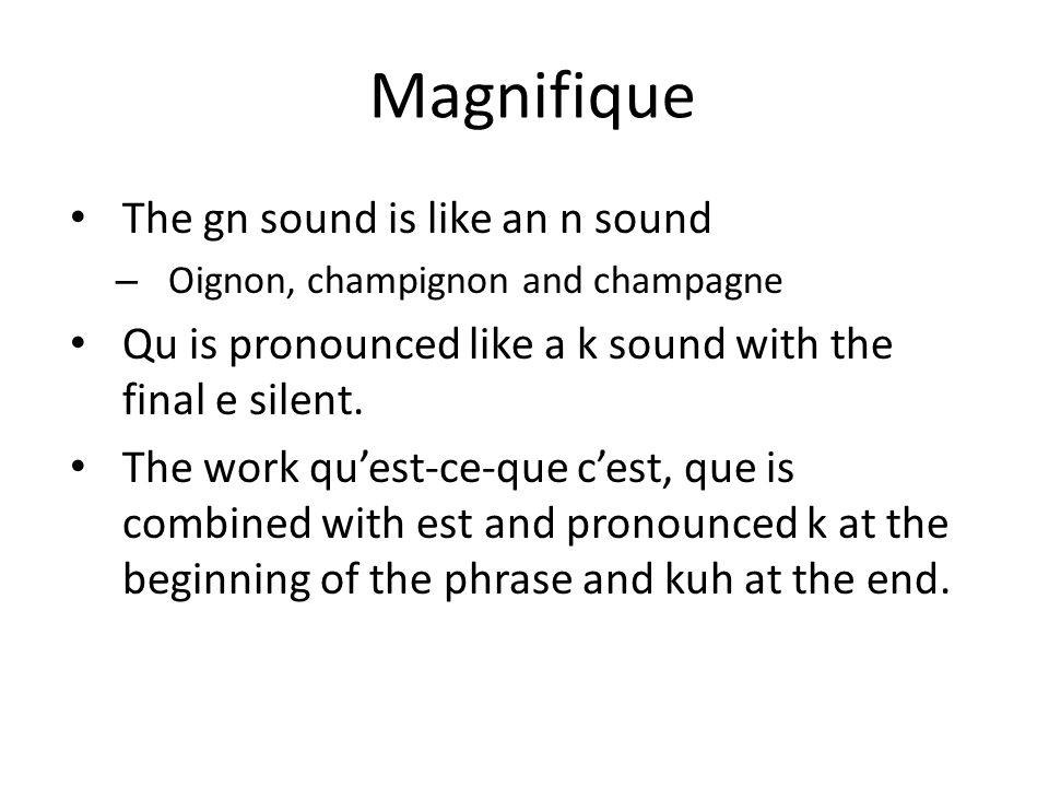 Magnifique The gn sound is like an n sound