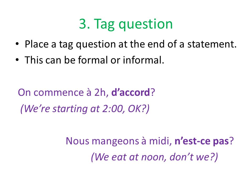 3. Tag question Place a tag question at the end of a statement.