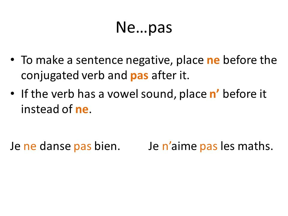 Ne…pas To make a sentence negative, place ne before the conjugated verb and pas after it.