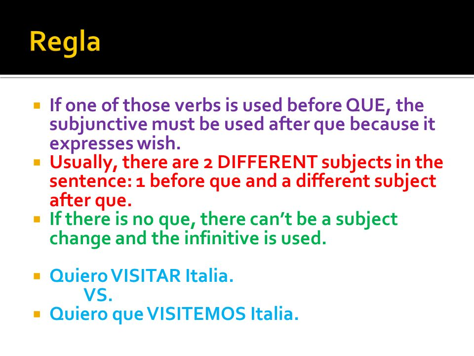 Regla If one of those verbs is used before QUE, the subjunctive must be used after que because it expresses wish.
