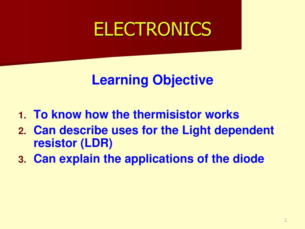 ELECTRONICS Learning Objective To know how the thermisistor works ...