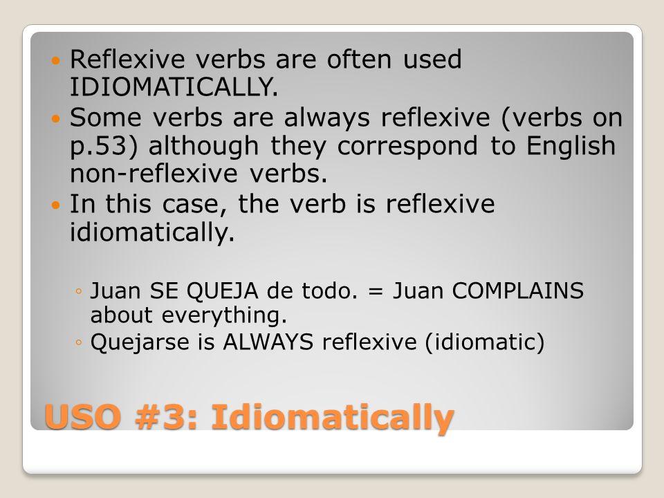 USO #3: Idiomatically Reflexive verbs are often used IDIOMATICALLY.