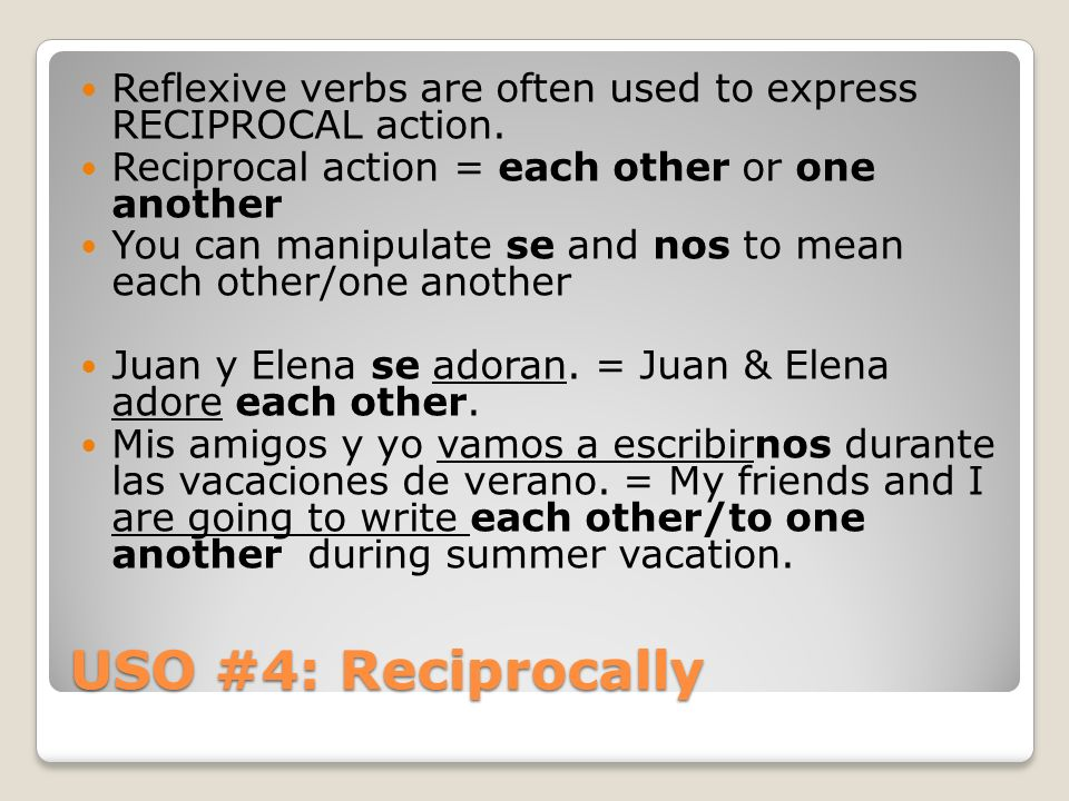 Reflexive verbs are often used to express RECIPROCAL action.