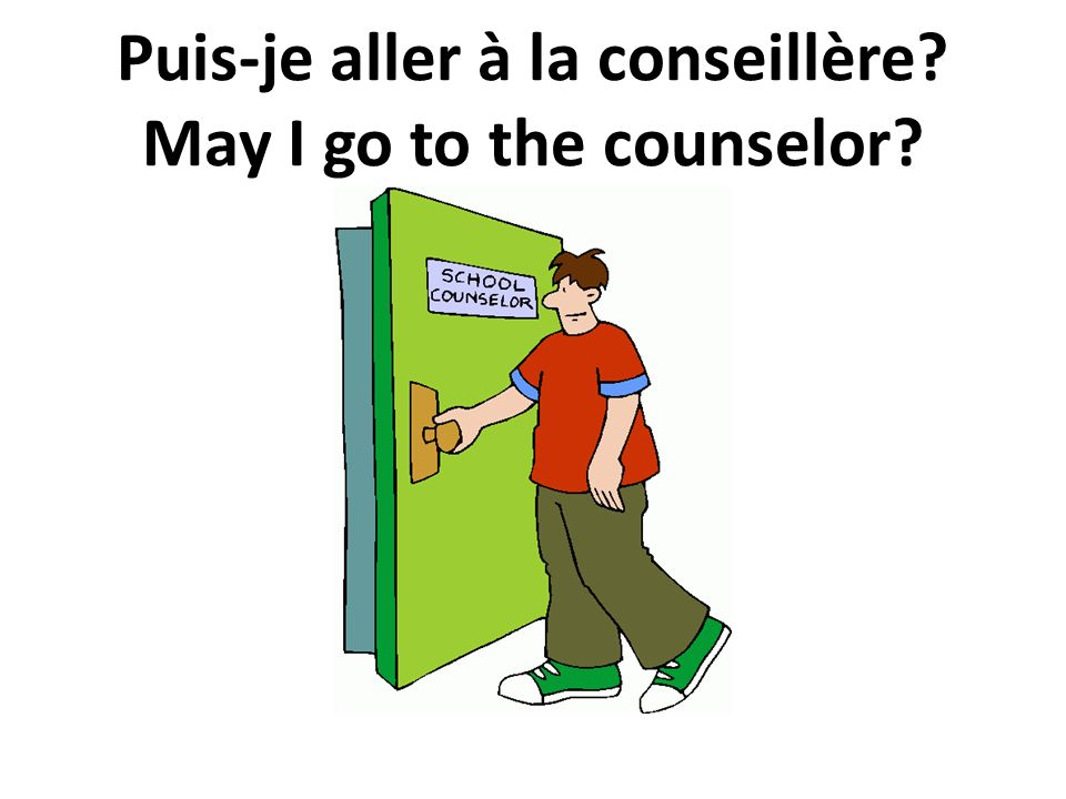 Puis-je aller à la conseillère May I go to the counselor