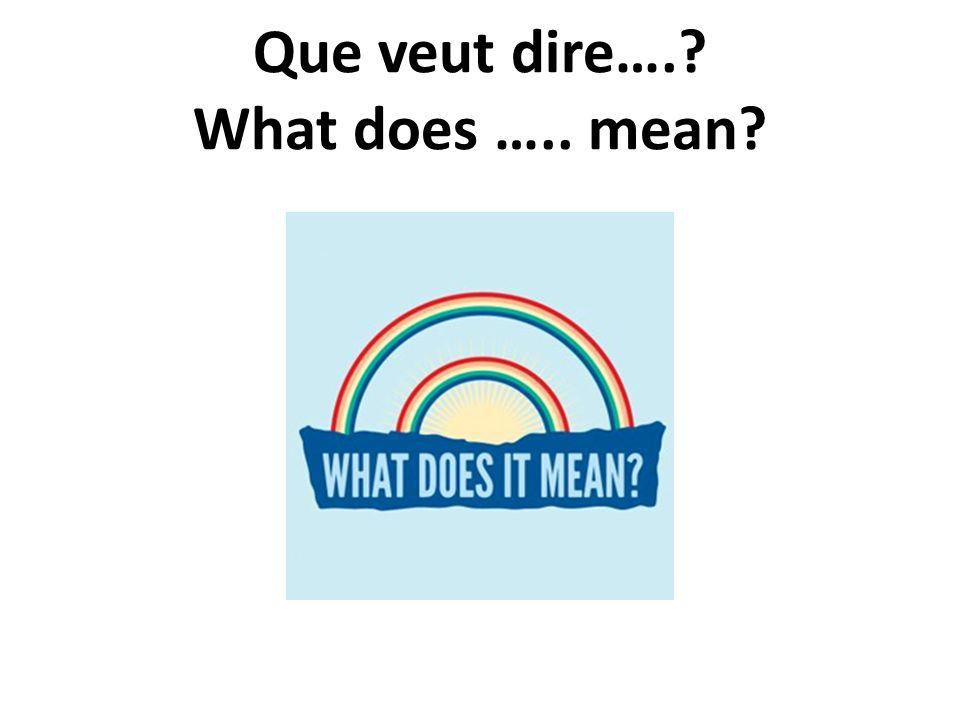 Que veut dire…. What does ….. mean