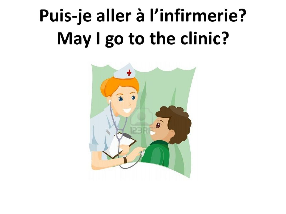 Puis-je aller à l'infirmerie May I go to the clinic