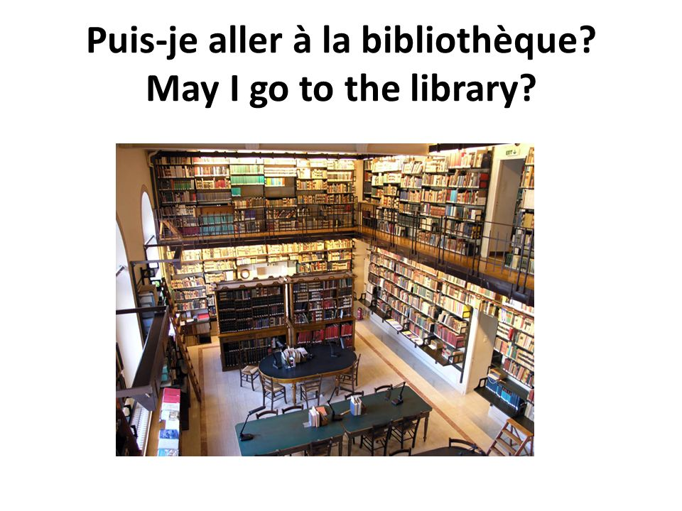 Puis-je aller à la bibliothèque May I go to the library