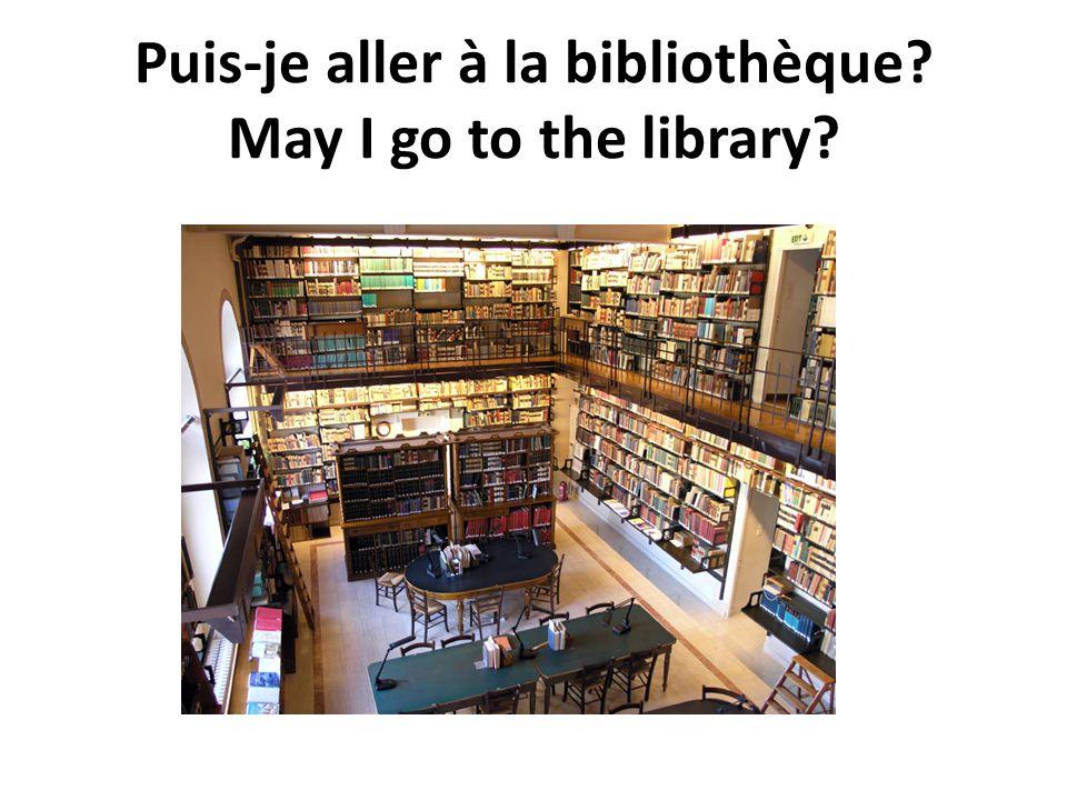 Puis-je aller à la bibliothèque May I go to the library