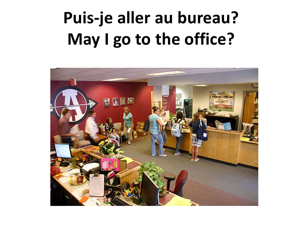 Puis-je aller au bureau May I go to the office