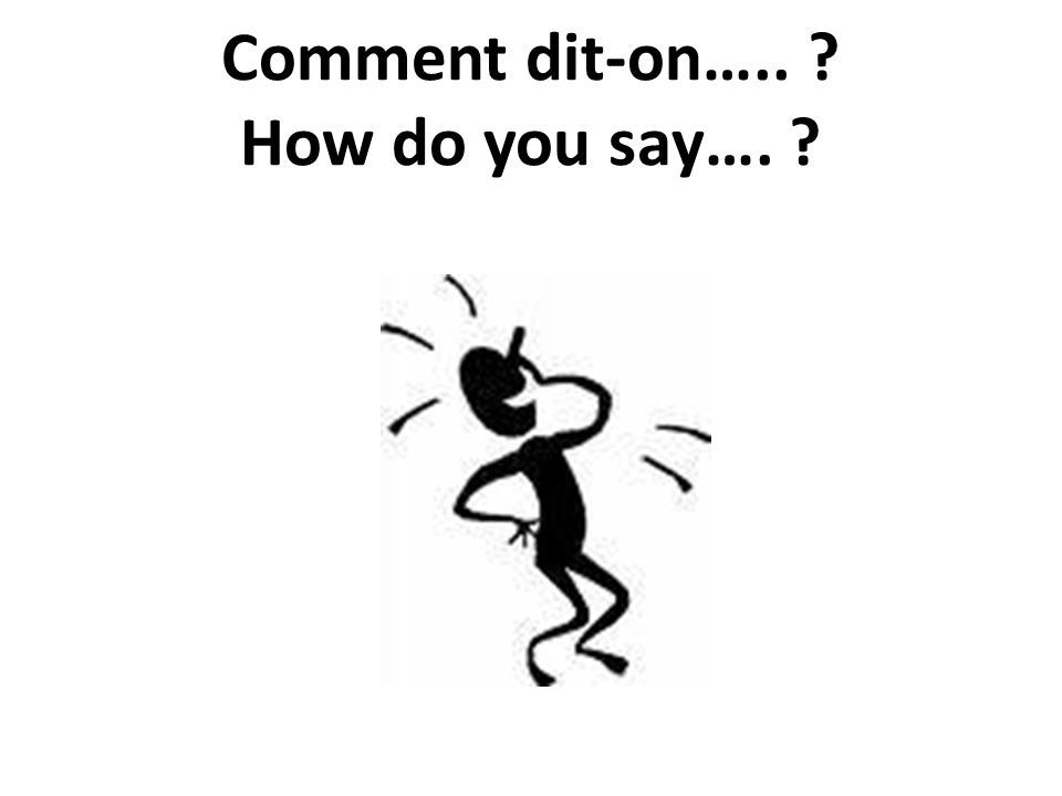 Comment dit-on….. How do you say….